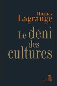''Le déni des cultures'' de Hugues Lagrange