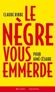 Le ''nègre vous emmerde'' est le dernier livre de Claude Ribbe