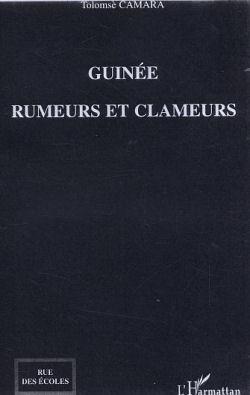 Rumeurs et clameurs ou les illusions perdues de la Révolution Guinéenne.