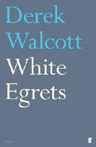 ''White Egrets'', le dernier livre de Derek Walcott paru en 2010, a remporté le prix TS Eliot de la poésie